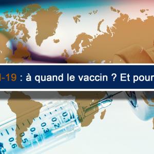 Covid-19 : à quand le vaccin ? Et pour qui ?