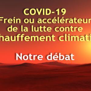 COVID-19: frein ou accélérateur  de la lutte contre  le réchauffement climatique ?